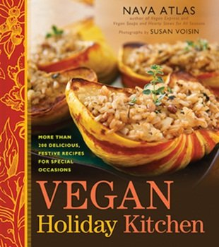 Vegan Holiday Kitchen: 200 Recipes for Festive Occasions